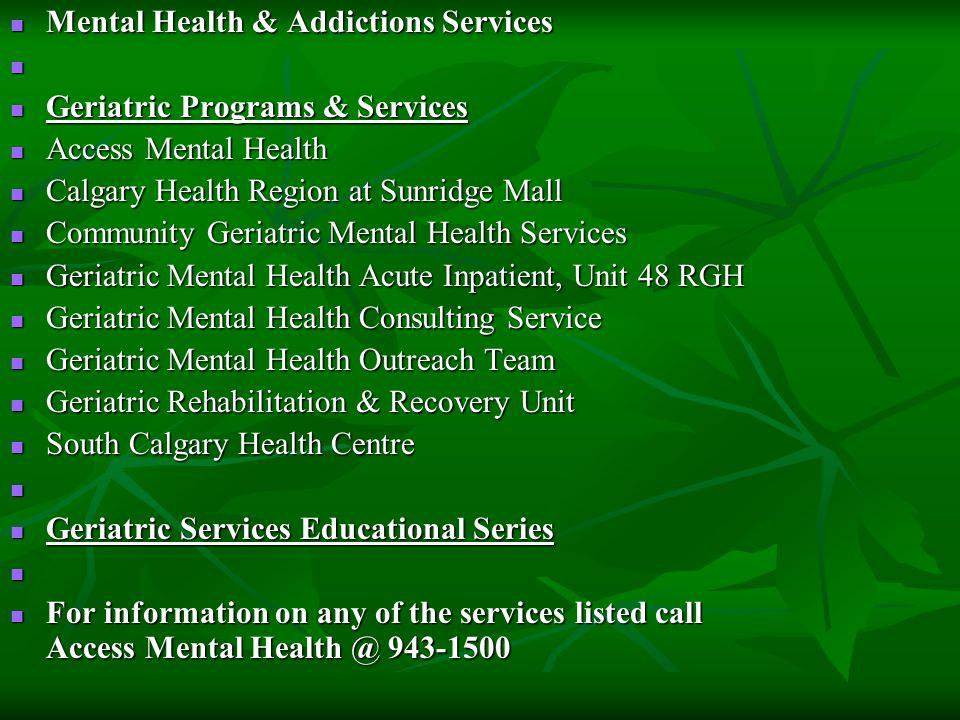 Mental Health & Addictions Services Mental Health & Addictions Services Geriatric Programs & Services Geriatric Programs & Services Access Mental Heal