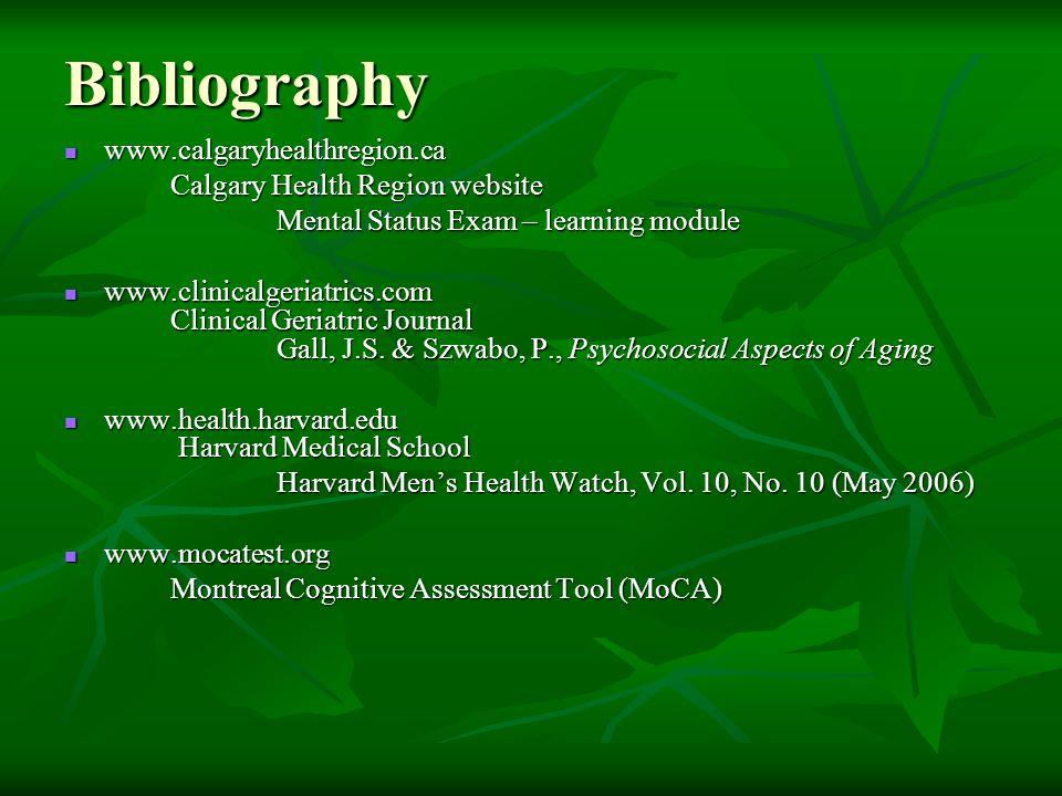 Bibliography www.calgaryhealthregion.ca www.calgaryhealthregion.ca Calgary Health Region website Mental Status Exam – learning module www.clinicalgeri