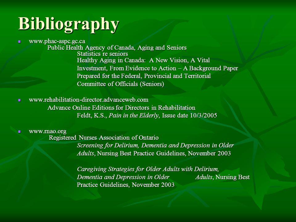 Bibliography www.phac-aspc.gc.ca Public Health Agency of Canada, Aging and Seniors Statistics re seniors Healthy Aging in Canada: A New Vision, A Vita