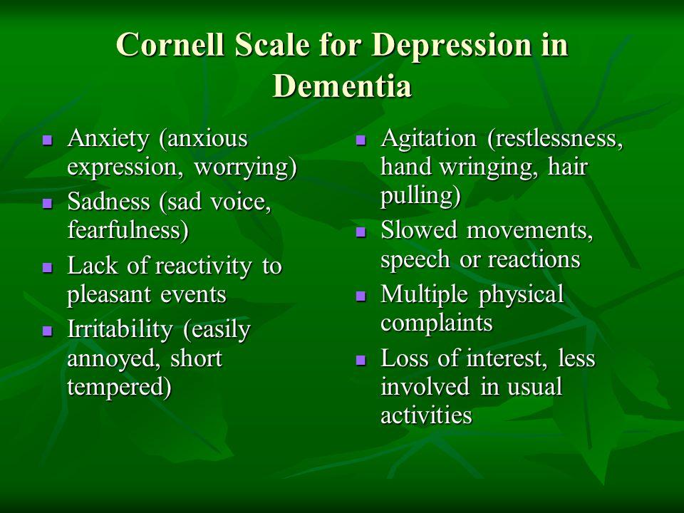 Cornell Scale for Depression in Dementia Anxiety (anxious expression, worrying) Anxiety (anxious expression, worrying) Sadness (sad voice, fearfulness
