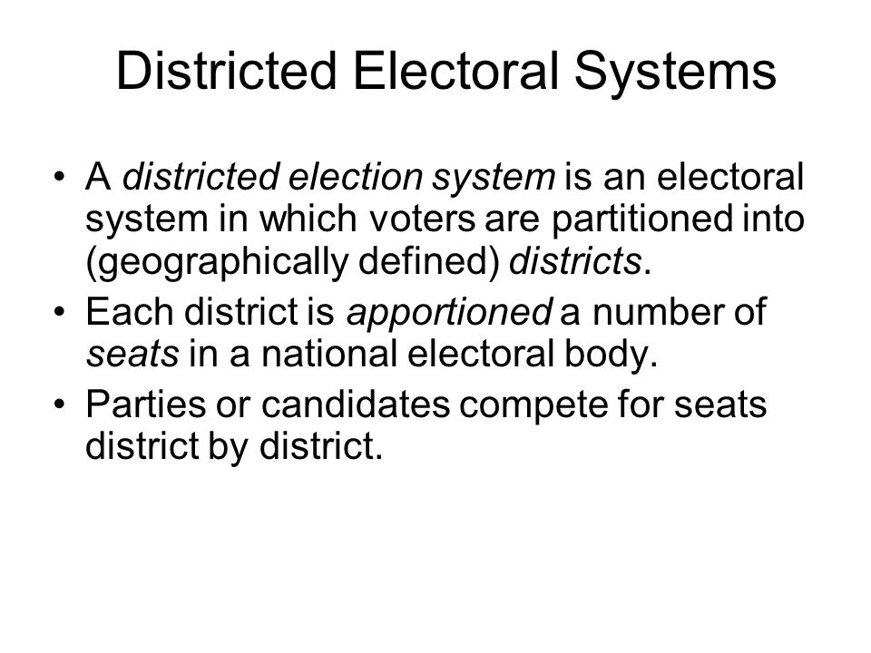 Districted Electoral Systems A districted election system is an electoral system in which voters are partitioned into (geographically defined) districts.