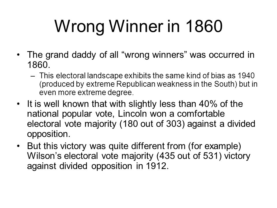 "Wrong Winner in 1860 The grand daddy of all ""wrong winners"" was occurred in 1860. –This electoral landscape exhibits the same kind of bias as 1940 (pr"