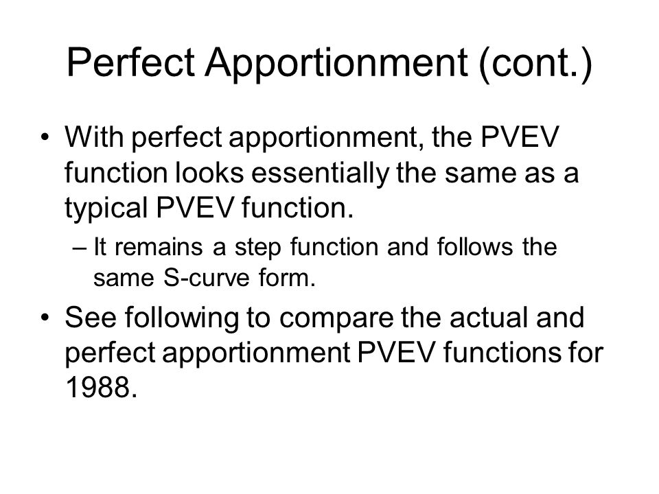 Perfect Apportionment (cont.) With perfect apportionment, the PVEV function looks essentially the same as a typical PVEV function. –It remains a step