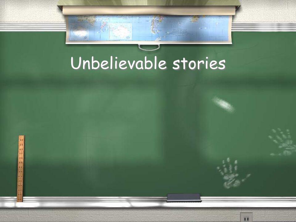 Unbelievable stories