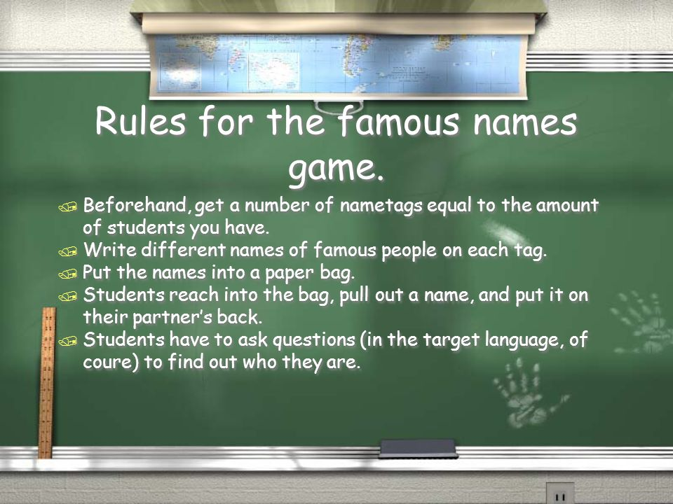 Rules for the famous names game. / Beforehand, get a number of nametags equal to the amount of students you have. / Write different names of famous pe
