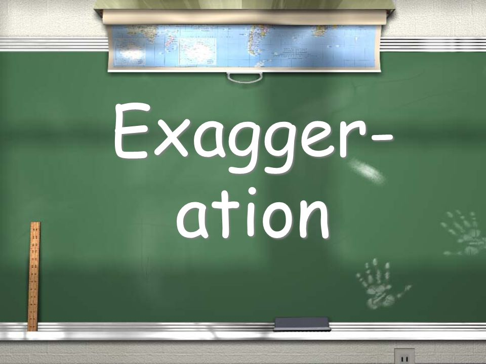 Exagger- ation