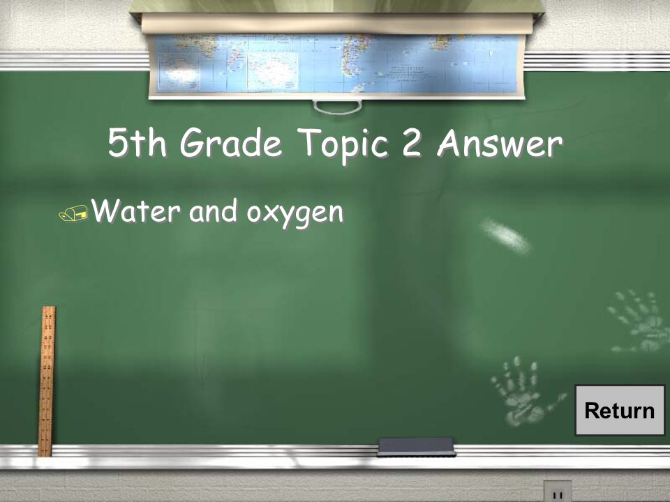 5th Grade Topic 2 Question / What are the two things given off during photosynthesis