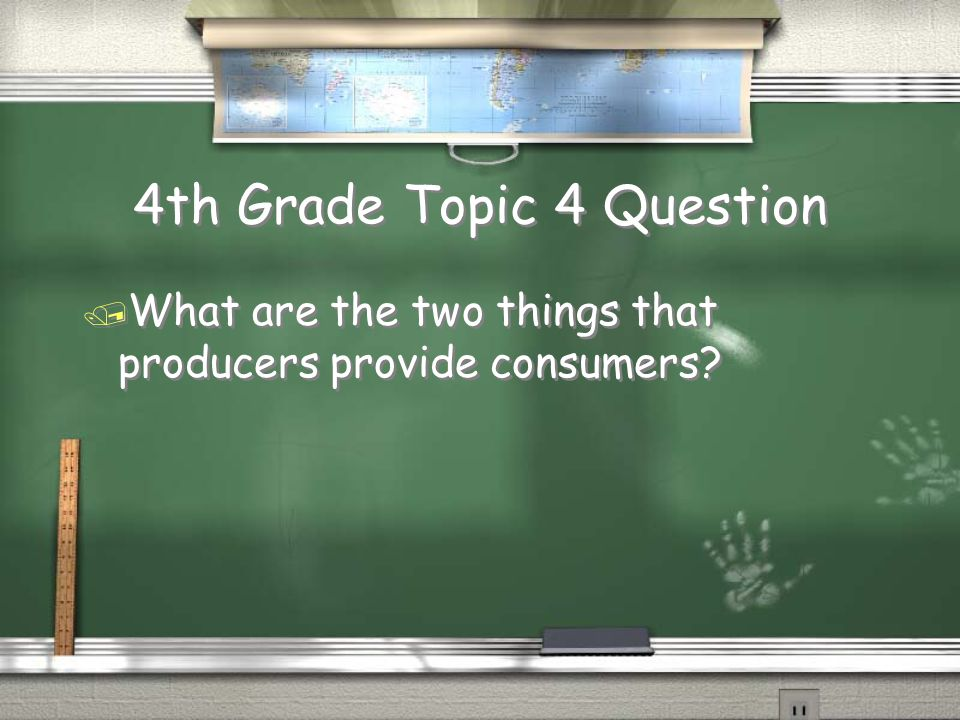 4th Grade Topic 4 Question / What are the two things that producers provide consumers?