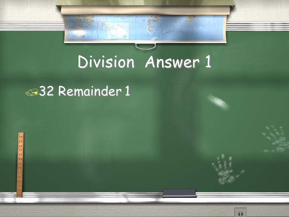 Division Answer 1 / 32 Remainder 1