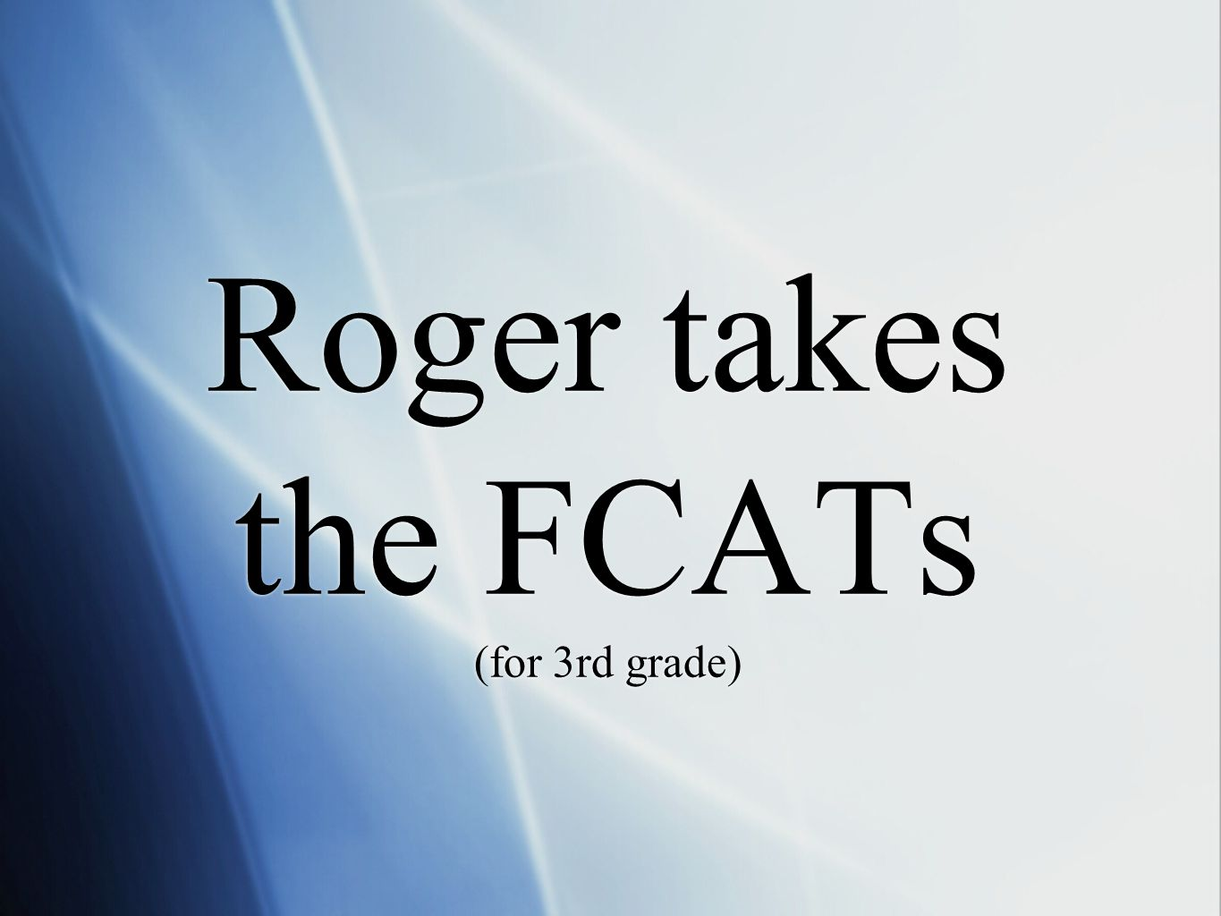 Roger takes the FCATs (for 3rd grade)