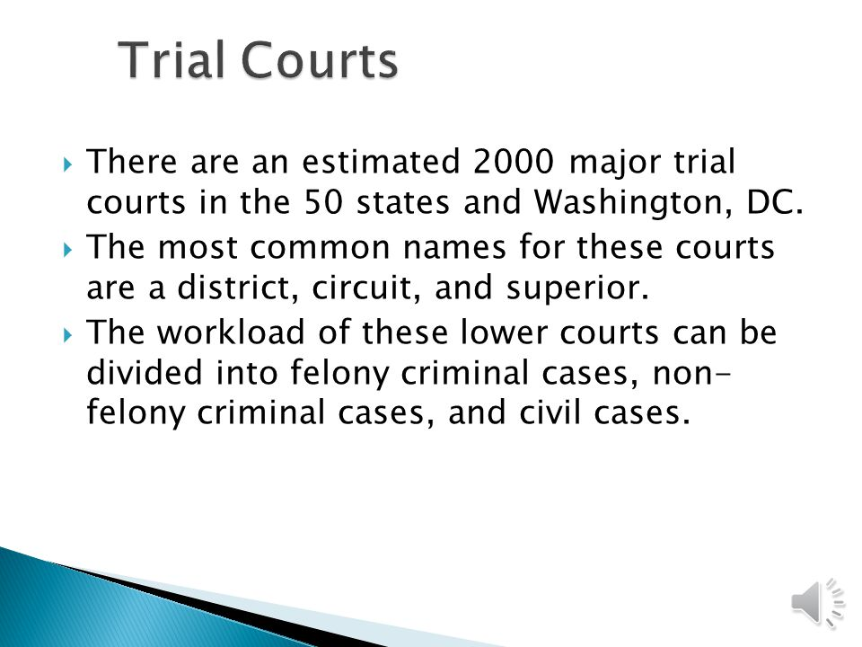  There are an estimated 2000 major trial courts in the 50 states and Washington, DC.