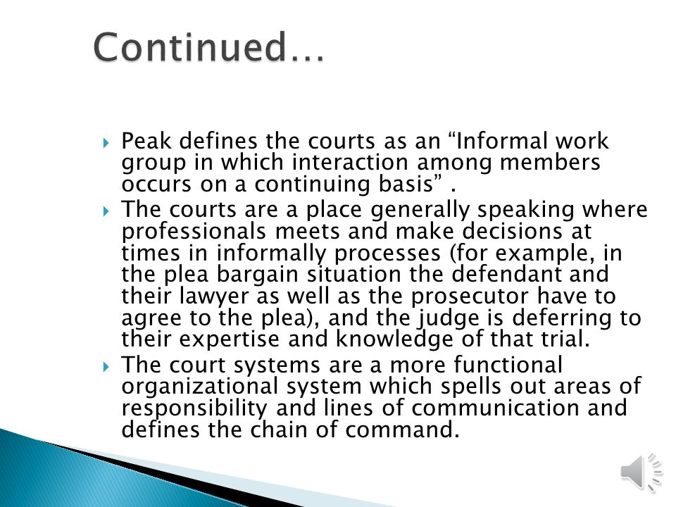  Peak defines the courts as an Informal work group in which interaction among members occurs on a continuing basis .