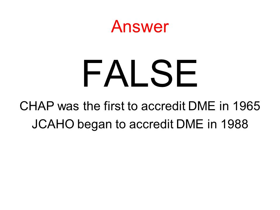 HISTORY Of the 10 accrediting organizations, The Joint Commission (JCAHO-JAYCO) has -- been accrediting organizations for the longest time Question: TRUE or FALSE?