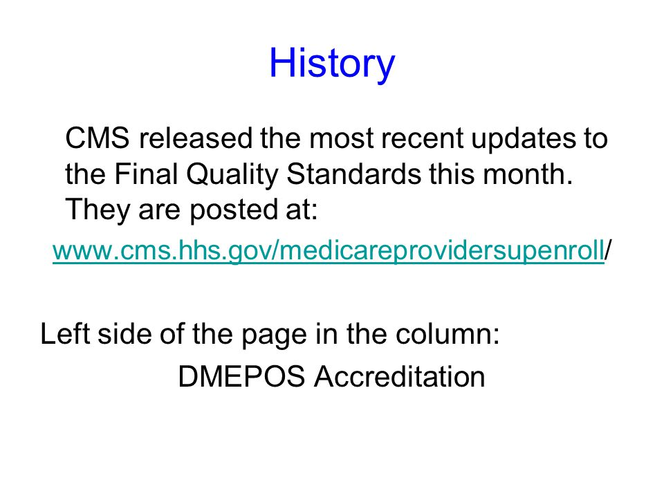 History The industry argued that there were different accreditors with differing requirements, so CMS would need to issue their required Quality Stand