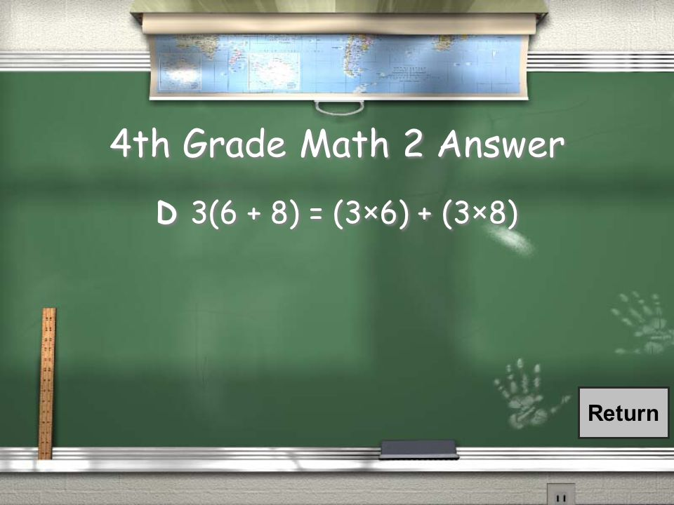 4th Grade Math 2 Question What is one way to show that the number sentence below is true? 3(6 + 8)= 42 A 3(6 + 8) = (3 + 6) + (3 + 8) B 3(6 + 8) = (3