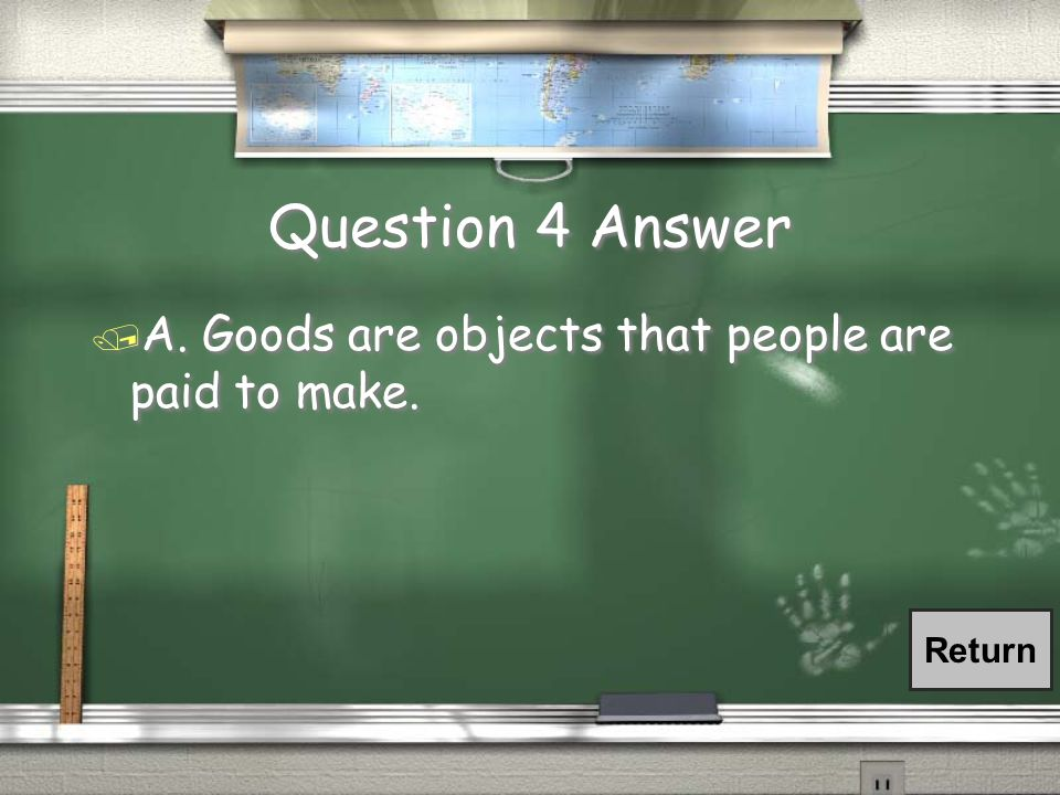 Question 4 / In economics, there are goods and services.