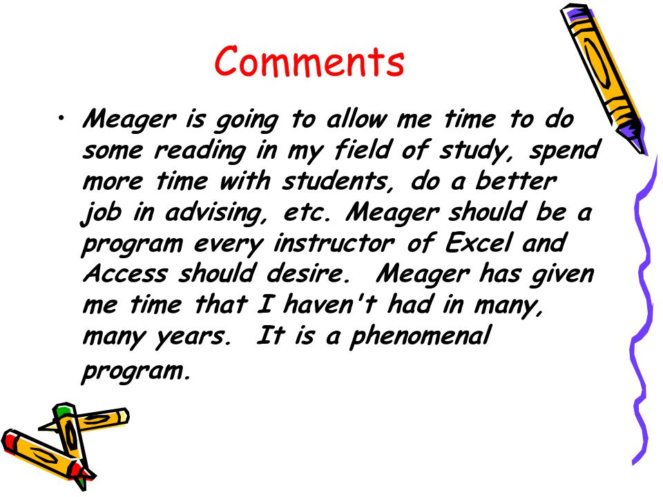 Comments Meager is going to allow me time to do some reading in my field of study, spend more time with students, do a better job in advising, etc.