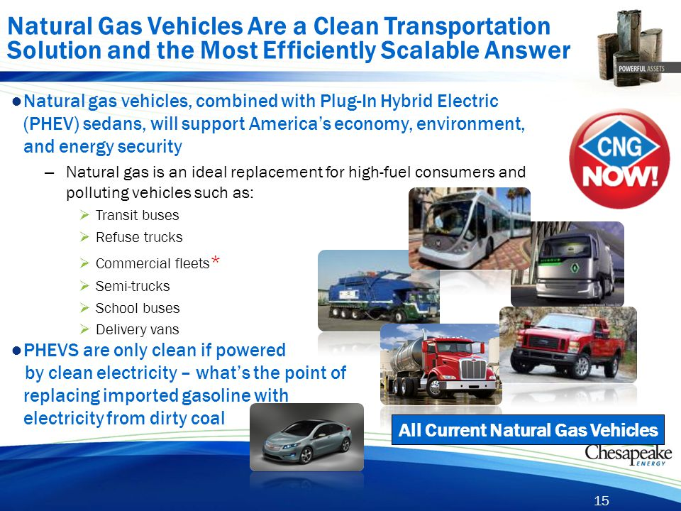 15 Natural Gas Vehicles Are a Clean Transportation Solution and the Most Efficiently Scalable Answer All Current Natural Gas Vehicles ● Natural gas ve