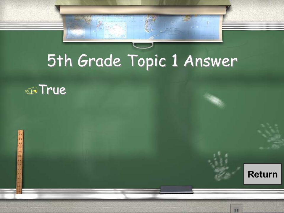 5th Grade Topic 1 Answer / True Return