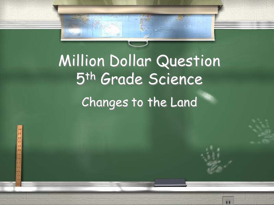 5 th Grade Question 18 Answer B. Wind blowing away sediment Return