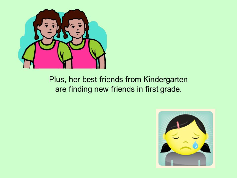 Plus, her best friends from Kindergarten are finding new friends in first grade.