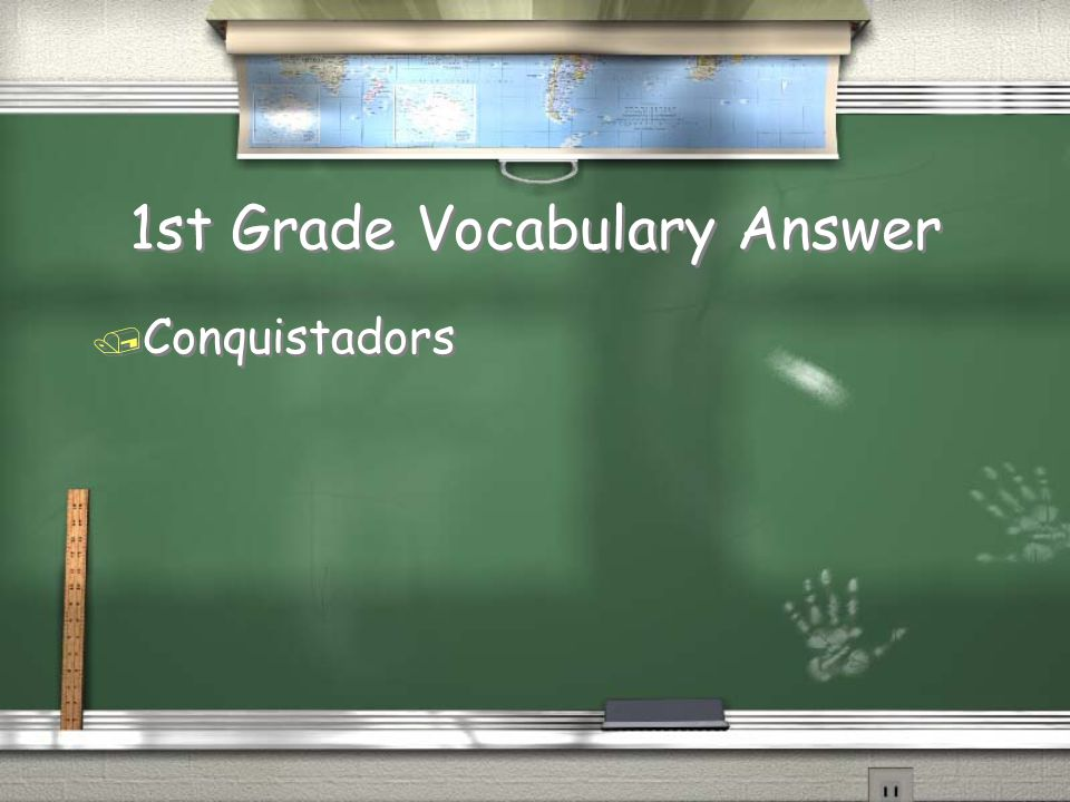 1st Grade Vocabulary Question / What were Spanish explorers and soldiers known as?