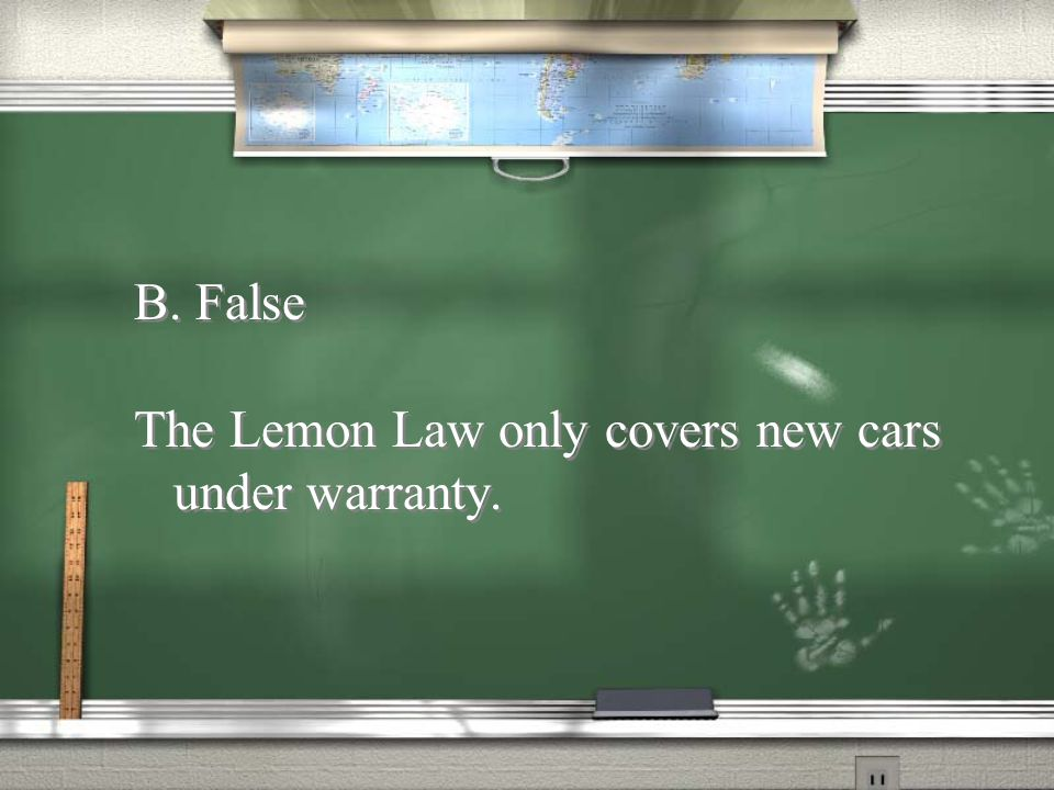 Missouri's Lemon Law allows you to return a used car if it's defective. 13. A. True B. False