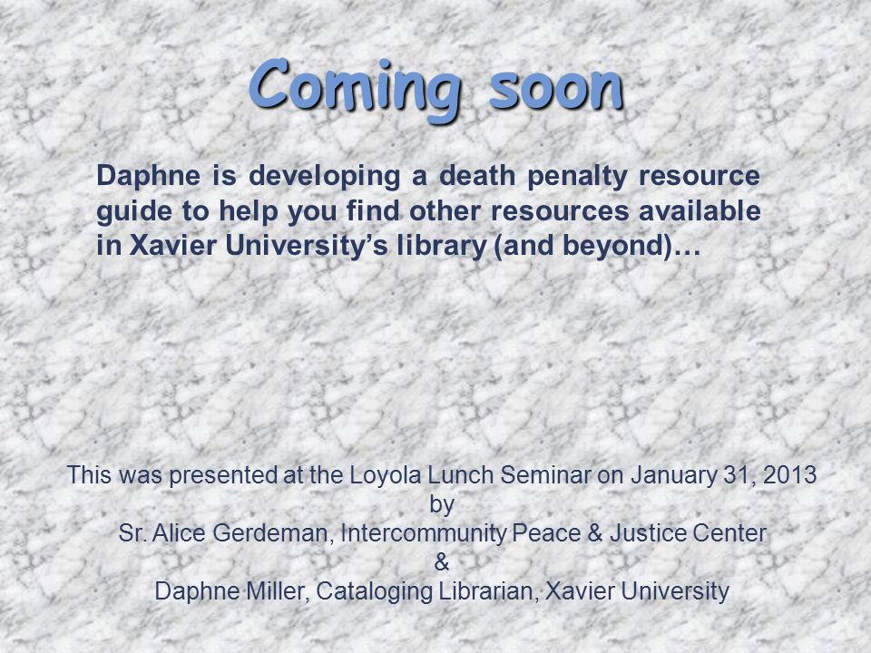 Other Resources Death Penalty Information Center http://www.deathpenaltyinfo.org/home Intercommunity Justice & Peace Center (IJPC) http://www.ijpc-cincinnati.org/death-penalty Ohioans to stop executions (OTSE) http://www.otse.org/ Jesuits on – Death Penalty (22 min.