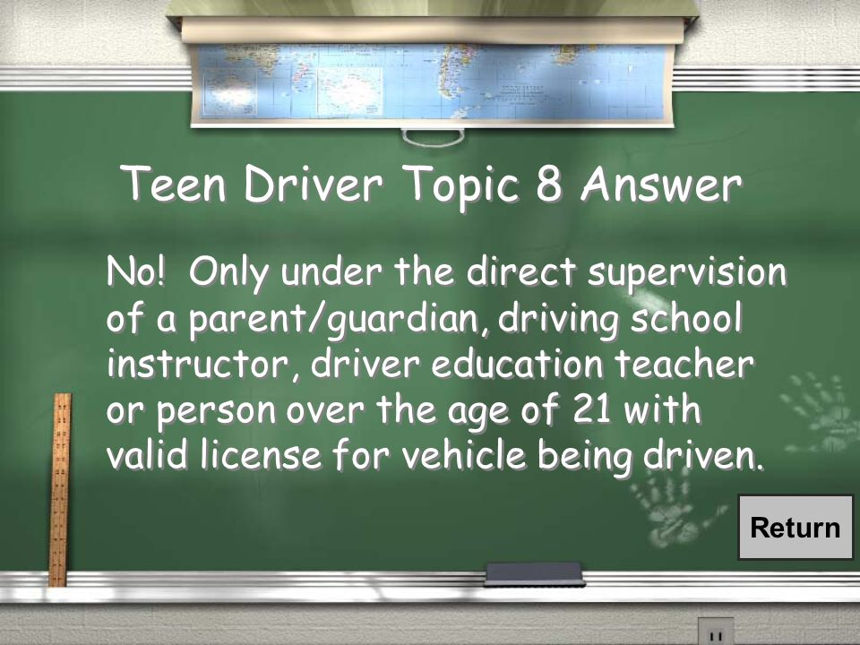 Teen Driver Topic 8 Question If you hold a Junior Permit, may you drive unsupervised