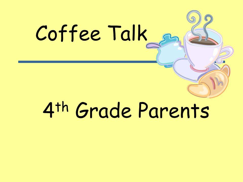4 th Grade Parents Coffee Talk