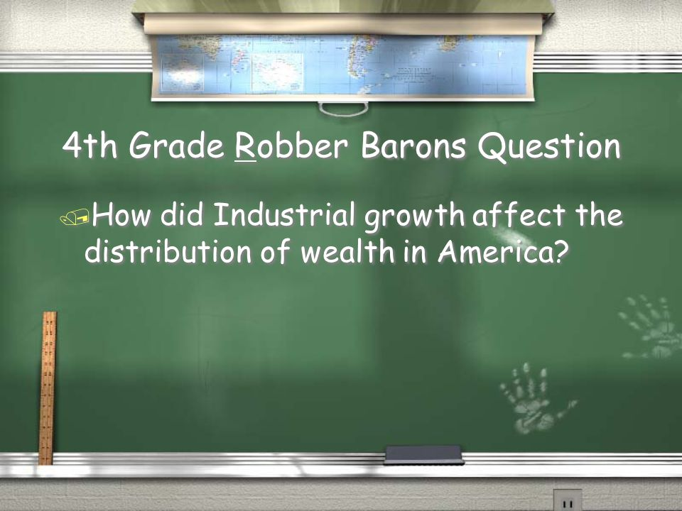 4th Grade Robber Barons QuestionR 4th Grade Robber Barons QuestionR / How did Industrial growth affect the distribution of wealth in America?