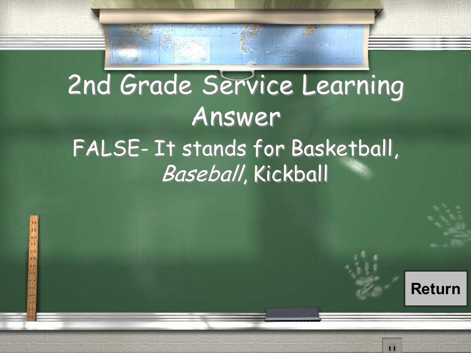 TRUE OR FALSE? BBK stands for Basketball, Bases, Kickball