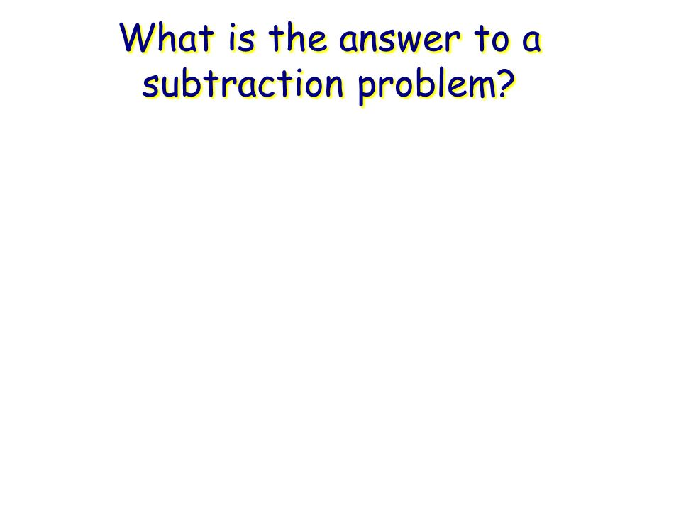 What is the answer to a subtraction problem?