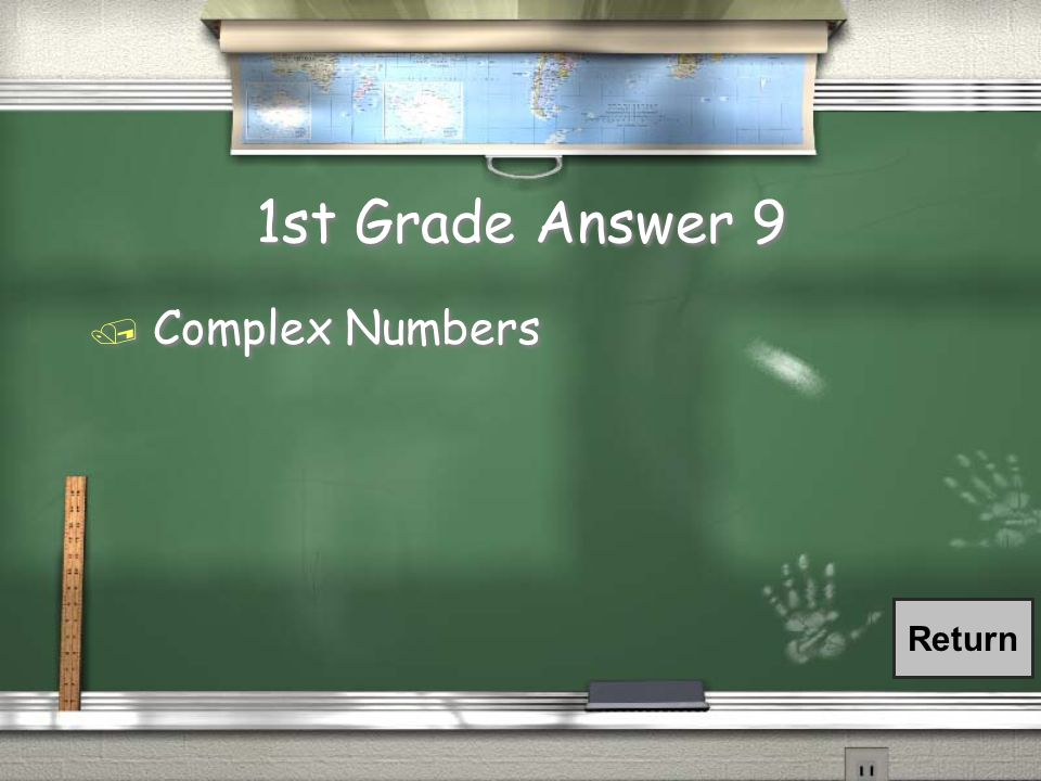 1st Grade Question 9 / Numbers that can be expressed in the form a + bi, where i = and a and b are real numbers