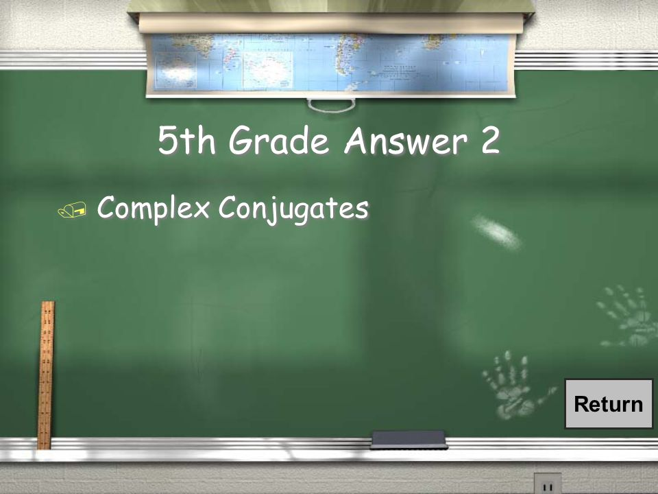 5th Grade Question 2 / A pair of complex numbers in the form a + bi and a – bi whose product will always be a real number