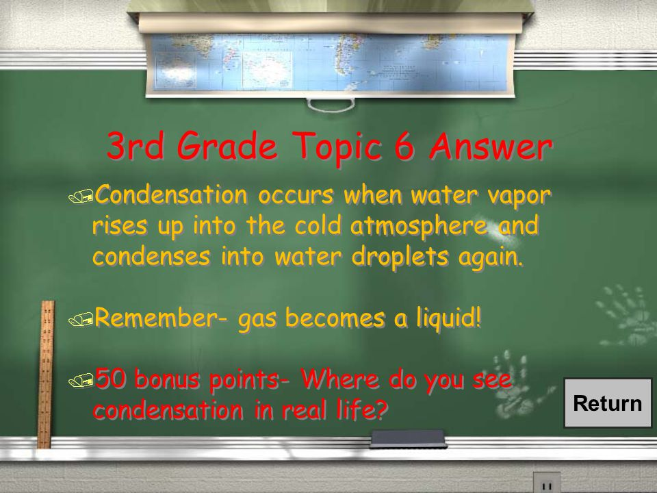 3rd Grade Topic 6 Question / Explain the process of condensation. Be as descriptive as possible!