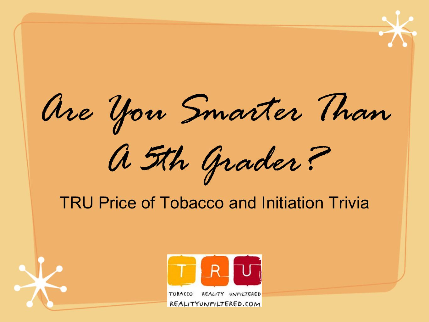 Are You Smarter Than A 5th Grader? TRU Price of Tobacco and Initiation Trivia