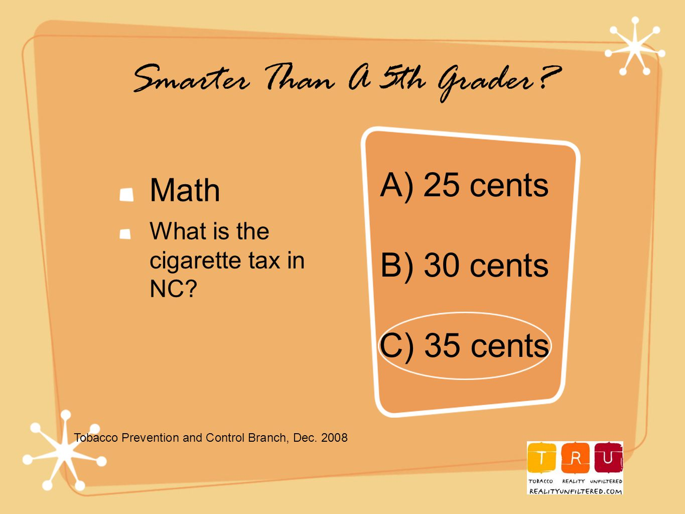 Smarter Than A 5th Grader. Math What is the cigarette tax in NC.