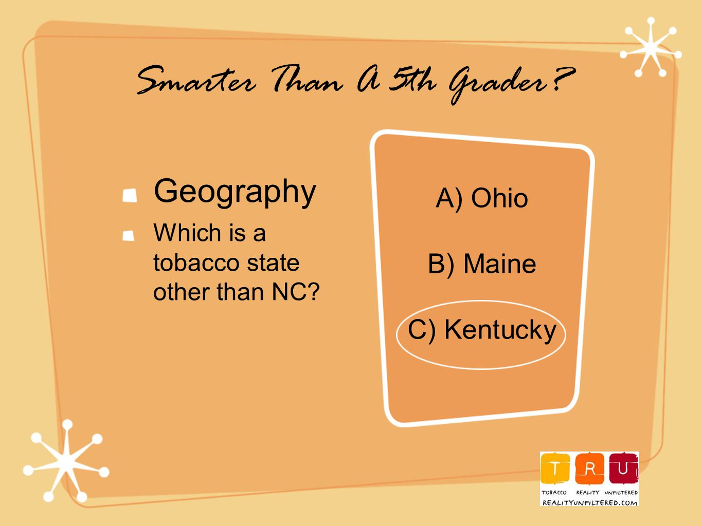 Smarter Than A 5th Grader. Geography Which is a tobacco state other than NC.
