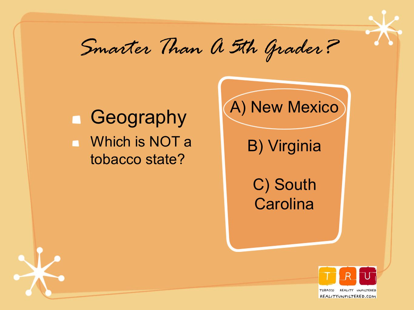 Smarter Than A 5th Grader. Geography Which is NOT a tobacco state.