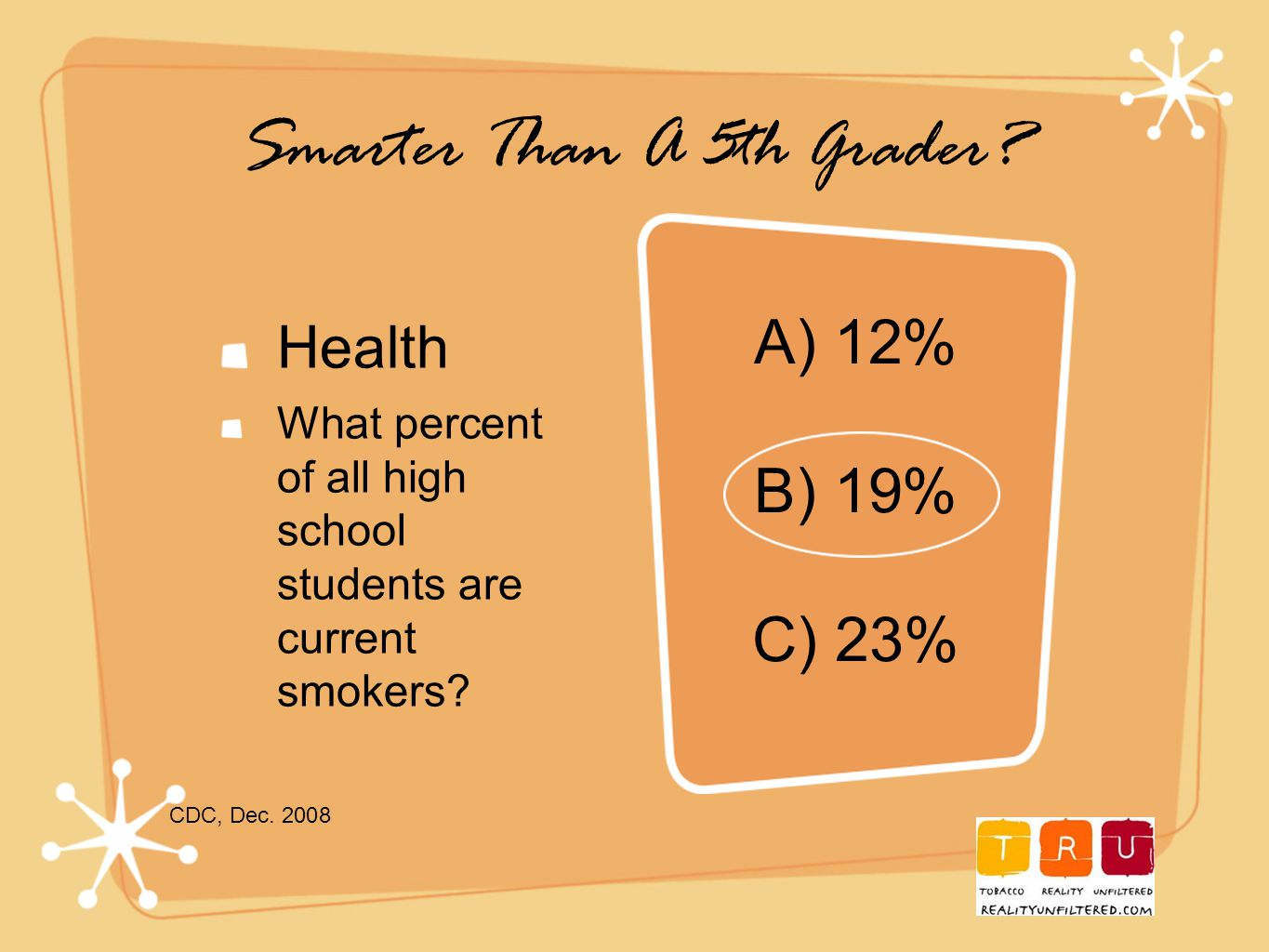 Smarter Than A 5th Grader. Health What percent of all high school students are current smokers.