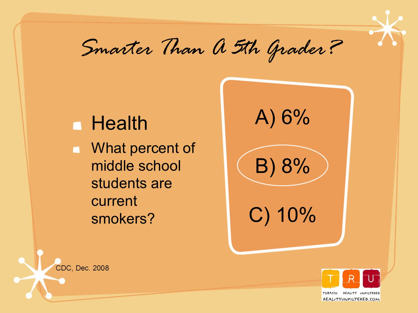 Smarter Than A 5th Grader. Health What percent of middle school students are current smokers.