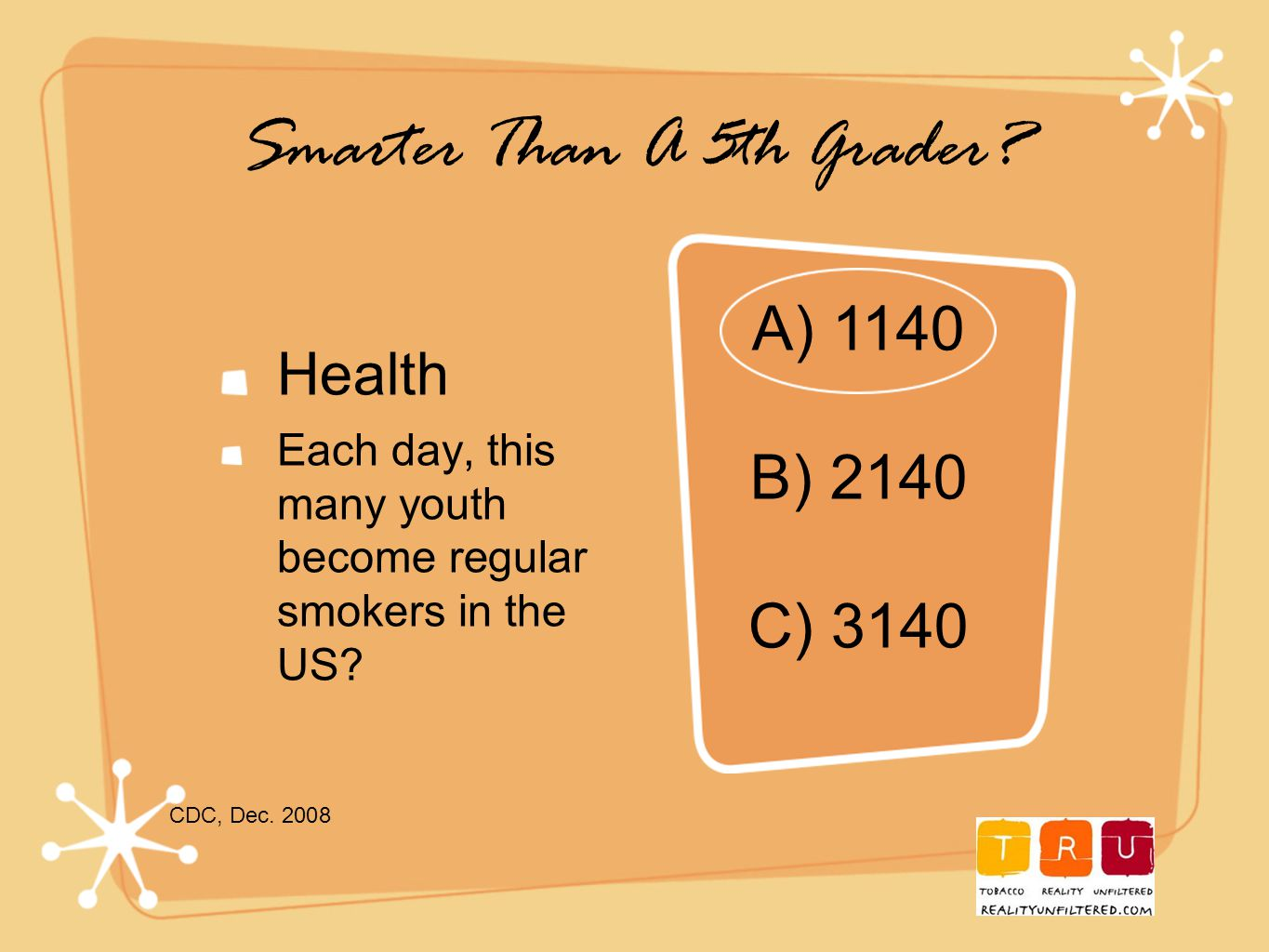 Smarter Than A 5th Grader. Health Each day, this many youth become regular smokers in the US.