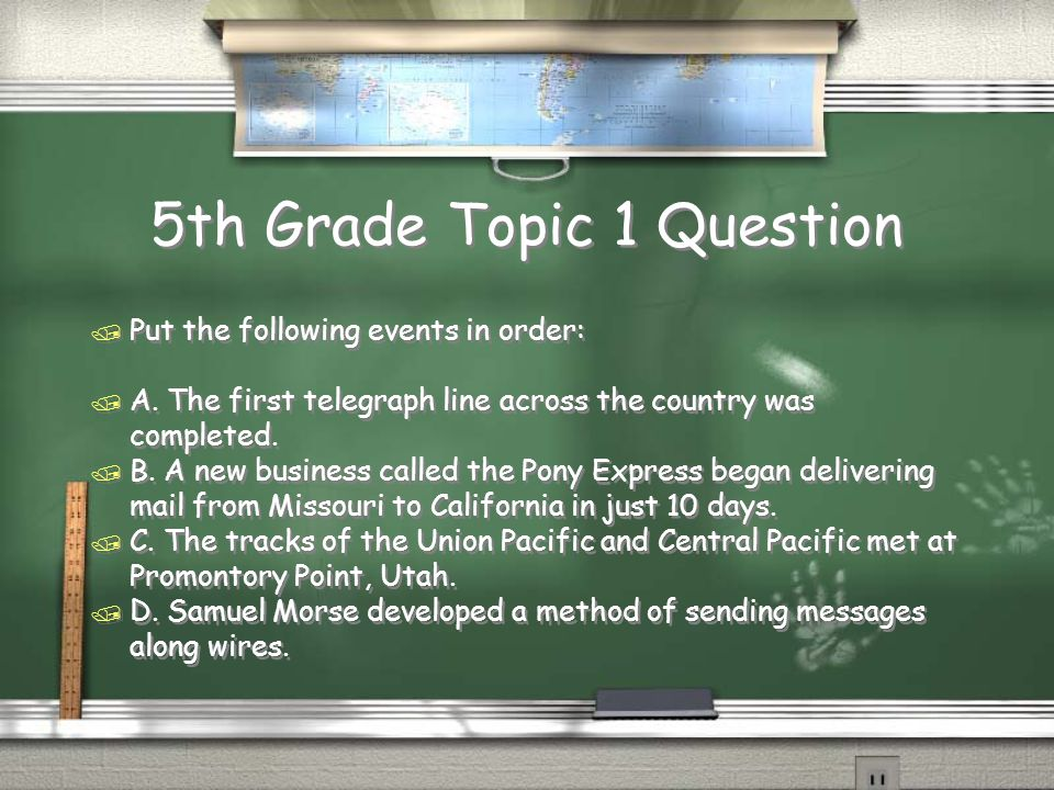 5th Grade Topic 1 Question / Put the following events in order: / A.
