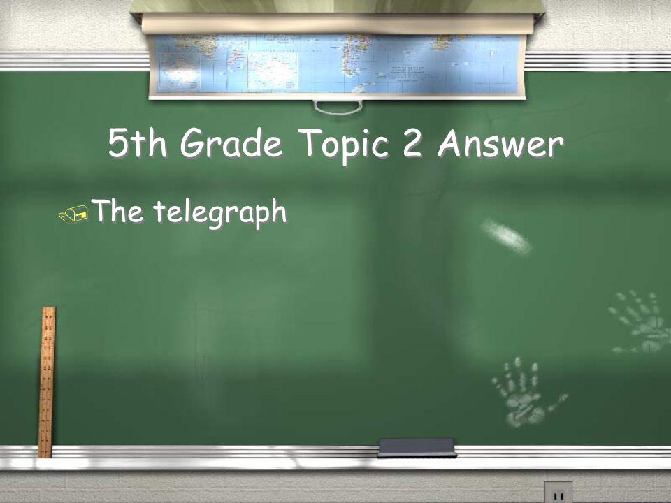 5th Grade Topic 2 Answer / The telegraph