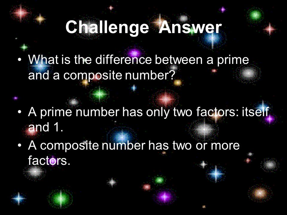 Challenge What is the difference between a prime and a composite number