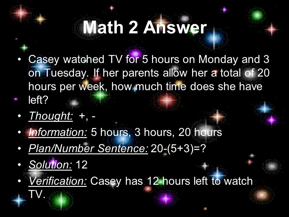 Math 2 Answer Casey watched TV for 5 hours on Monday and 3 on Tuesday.