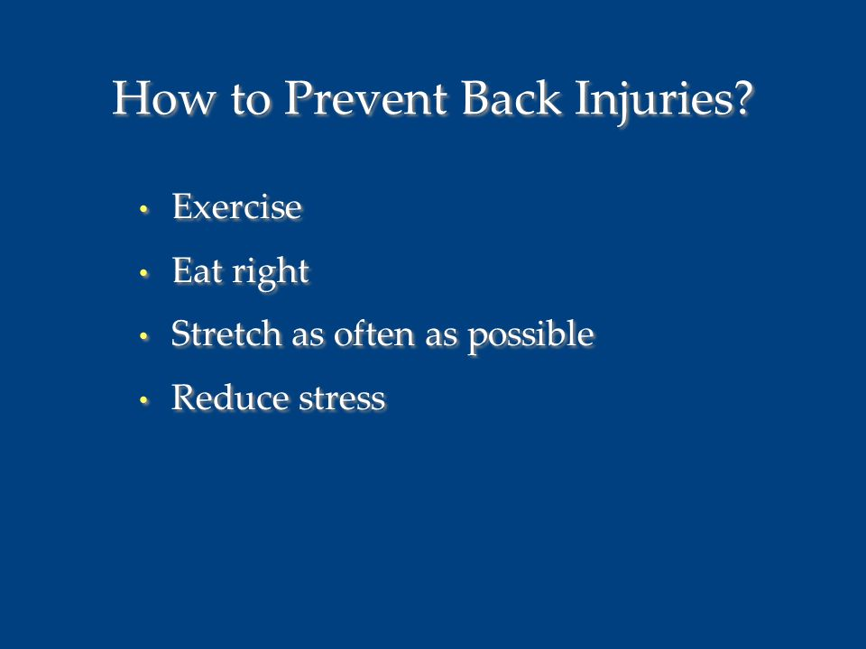 How to Prevent Back Injuries Exercise Eat right Stretch as often as possible Reduce stress