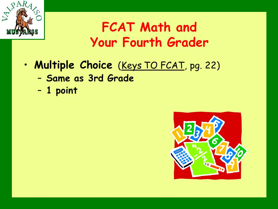 FCAT Math and Your Fourth Grader Multiple Choice (Keys TO FCAT, pg. 22) –Same as 3rd Grade –1 point