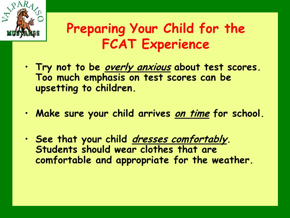 Preparing Your Child for the FCAT Experience Try not to be overly anxious about test scores.